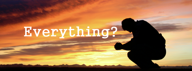 Everything?